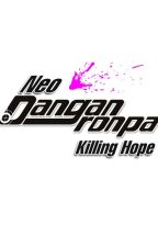 Neo Danganronpa Killing Hope by HawkerZero