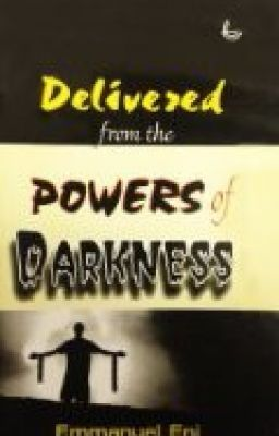 Delivered From The Powers Of Darkness by Emmanuel ENI