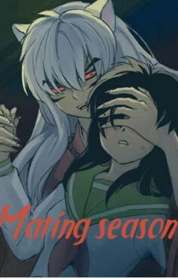 Mating Season Inuyasha X Kagome Lemon A Sad Frog Wattpad