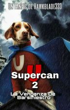 Supercan 2: La venganza de Barsiniestro by Hawkblade333