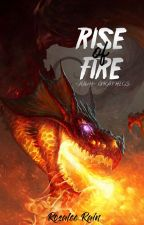 Rise of Fire by RosaleeRain