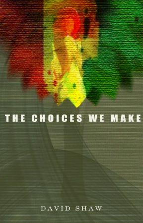 The Choices We Make by Ashlurstine
