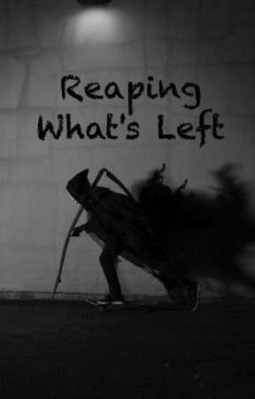 Reaping What's Left by Ase_Of_Spades