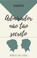 Admirador não tão secreto [COMPLETO] by Mirialimaaa