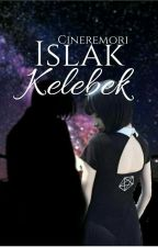 ISLAK KELEBEK by Cineremori