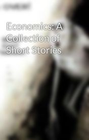 Economics: A Collection of Short Stories by outbackaussie19