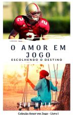 O Amor em Jogo - Escolhendo o Destino( Em Revisão ) by evamaialima