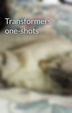 Transformers one-shots by TmntIsLovedByMe