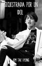Secuestrada Por un Idol -Kim Tae Hyung Y tu- ♡ by Tae_Tae5