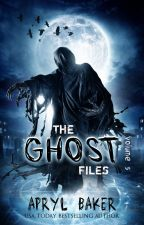 The Ghost Files V5  (Series Finale) by AprylBaker7