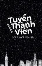 Tuyển Thành Viên [Fox's House] by FoxHouse_7799