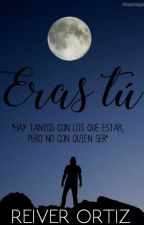 Eras Tú by ReiverOrtiz