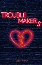 Troublemakers by DaniloArthur