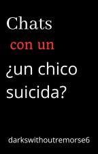 Chats con ¿un chico suicida? by darkswithoutremorse6