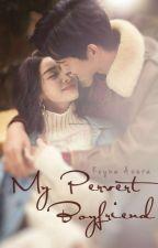 My Pervert Boyfriend by KeynaAzura