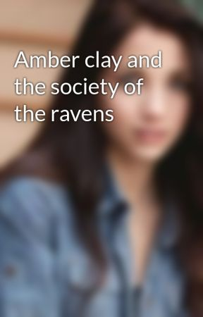 Amber clay and the society of the ravens by Amberclay2017