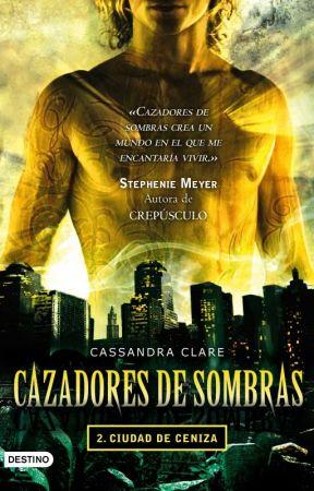 Cazadores De Sombras-CIUDAD DE CENIZA. by yenelist