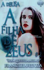 A Deusa- A filha de Zeus#2 by francileiafeitoza