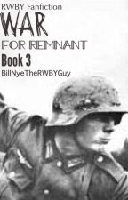 RWBY Fanfic • |War for Remnant| Book 3 In The N.I.R Series by BillNyeTheRWBYGuy
