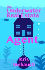 The Underwater Real Estate Agent by KristineInchausti