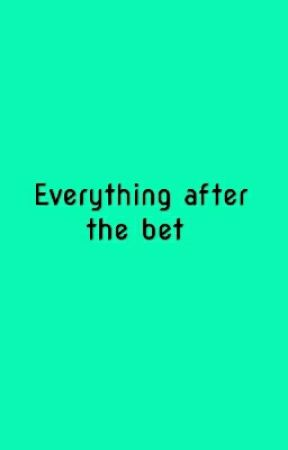 Everything after the bet  by AudreyAdams8