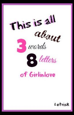 "this is all about ""THREE WORDS EIGHT LETTERS"" of girlinlove"