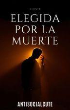 Elegida Por La Muerte by AntisocialCute