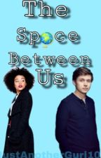 The Space Between Us by JustAnotherGurl101