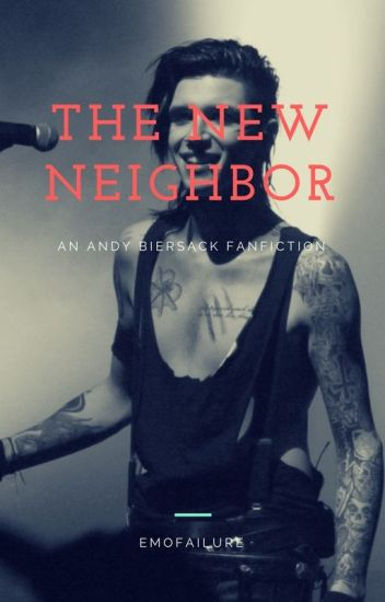 The New Neighbor Andy Biersack X Reader Fanfiction