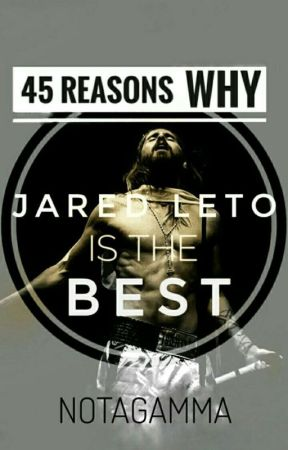 45 Reasons Why Jared Leto Is The Best by Notagamma