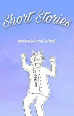 Short Stories (Collection) by awkward-and-aloof