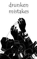 drunken mistakes ; bws by isaacsIahey