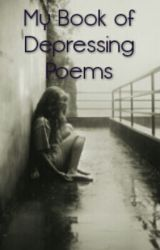 My Book of Depressing Poems by DragonSlayer36