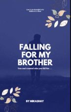 Falling For My Brother by MikaShay