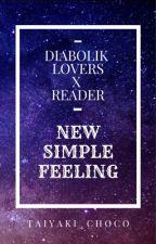 New Simple Feeling  ( Diabolik Lovers X Reader ) by SnowingSakura03