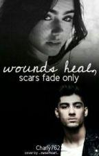 Wounds heal, scars fade only ...  《 Zayn Malik Fanfiction 》{Abgeschlossen} by Charlie762
