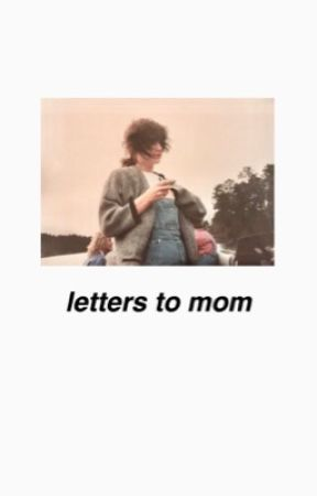 Letters to Mom by calumforniaeyes