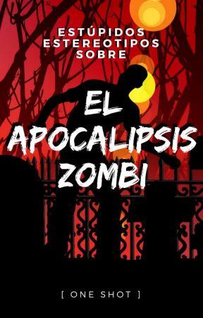 Estúpidos estereotipos sobre el Apocalipsis Zombi by IsmaelVargasOsiris