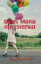Gadis Mafia itu Isteriku by Aisyah707