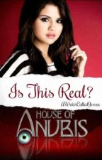 Is This Real? (House Of Anubis) by AWriterCalledJessxx