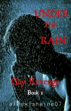 Under The Rain (gay revenged)(boyxboy)(tagalog) by aleexishaine07