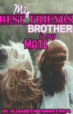 My Best friends brother is my mate #wattys2017 by Elizabethbloodstorm