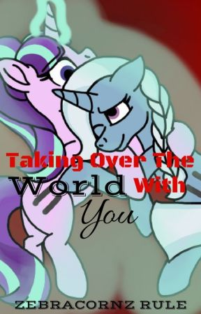 MLP ~ Taking over the world with you (Starxie) by Zebracornz_Rule
