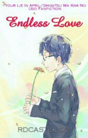 Endless Love (Your Lie in April/ Shigatsu Wa Kimi No Uso Fanfiction) by RDCASTILLO21