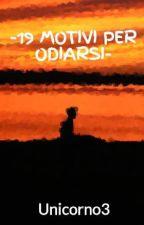 -19 MOTIVI PER ODIARSI- by Unicorno3