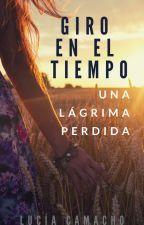 Giro en el Tiempo - Una Lágrima Perdida (5) | COMPLETA by kesii87