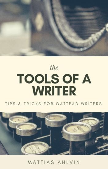 The Tools Of A Writer - Tips & Tricks For Wattpad Writers
