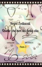 Segni Zodiacali & Quello che non sai della vita (PARTE 2) by vaneppa210