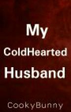 My ColdHearted Husband by CookyBunny