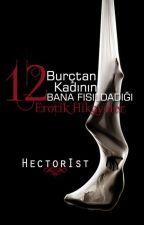 12 Burçtan 12 Kadının Bana Fısıldadığı Erotik Hikayeleri by HectorIst